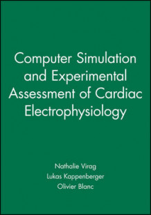 Computer Simulation and Experimental Assessment of Cardiac Electrophysiology (Innbundet)