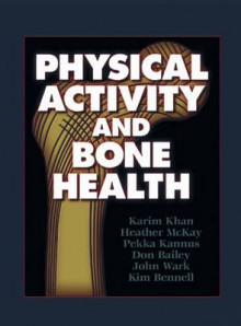 Physical Activity and Bone Health av Karim Khan, Heather McKay, Pekka Kannus, Don Bailey, John Wark og Kim Bennell (Innbundet)