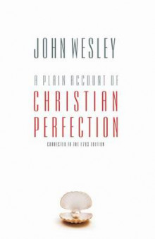 A Plain Account of Christian Perfection av John Wesley (Heftet)
