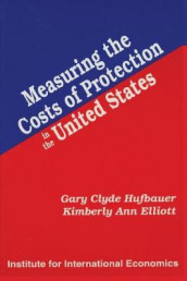 Measuring the Costs of Protection in the United States av Kimberly Ann Elliott og Gary Clyde Hufbauer (Heftet)