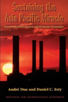 Sustaining the Asia Pacific Miracle av Andre Dua og Daniel C. Esty (Heftet)