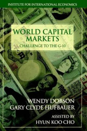 World Capital Markets - Challenge to the G-10 av Wendy Dobson og Gary Clyde Hufbauer (Heftet)