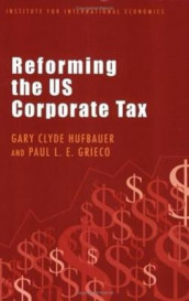 Reforming the US Corporate Tax av Paul L. E. Grieco og Gary Clyde Hufbauer (Heftet)