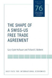 The Shape of a Swiss-US Free Trade Agreement av Richard Baldwin og Gary Clyde Hufbauer (Heftet)