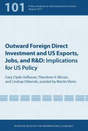 Outward Foreign Direct Investment and US Exports - Implications for US Policy av Gary Clyde Hufbauer, Theodore Moran, Lindsay Oldenski og Martin Vieiro (Heftet)