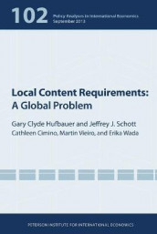 Local Content Requirements - A Global Problem av Cathleen Cimino-isaacs, Gary Clyde Hufbauer, Jeffrey Schott, Martin Vieiro og Erika Wada (Heftet)