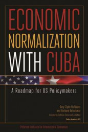 Economic Normalization with Cuba - A Roadmap for US Policymakers av Cathleen Cimino-isaacs, Gary Clyde Hufbauer og Barbara Kotschwar (Heftet)