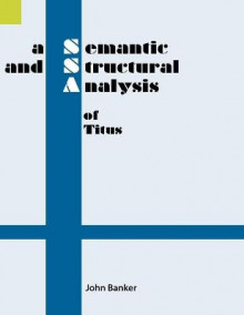 A Semantic and Structural Analysis of Titus av John Banker (Heftet)