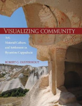 Omslag - Visualizing Community - Art, Material Culture, and Settlement in Byzantine Cappadocia