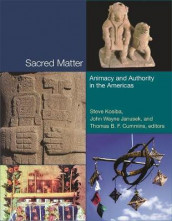 Sacred Matter - Animacy and Authority in the Americas av Thomas B. F. Cummins, John Wayne Janusek og Steve Kosiba (Innbundet)