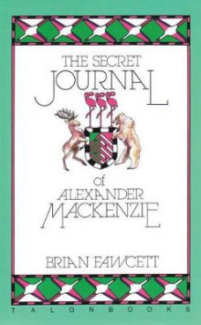 The Secret Journal of Alexander Mackenzie av Brian Fawcett (Heftet)