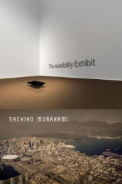 The Invisibility Exhibit av Sachiko Murakami (Heftet)