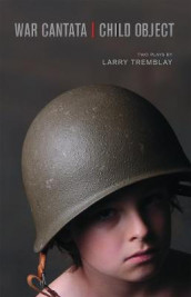 War Cantata / Child Object av Larry Tremblay (Heftet)