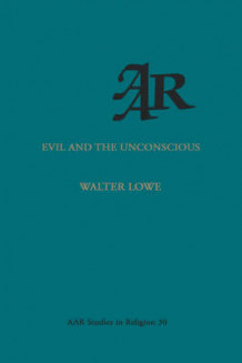 Evil and the Unconscious av Walter James Lowe (Heftet)