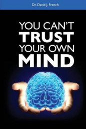 You Can't Trust Your Oun Mind av david j french (Heftet)