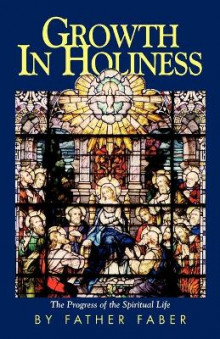 Growth in Holiness av Fredrick Faber, Frederick William Faber og Faber (Heftet)