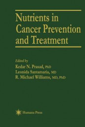 Nutrients in Cancer Prevention and Treatment av Kedar N. Prasad, Leonida Santamaria og R. Michael Williams (Innbundet)