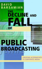 The Decline and Fall of Public Broadcasting av David Barsamian (Innbundet)