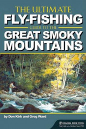 The Ultimate Fly-Fishing Guide to the Smoky Mountains av Don Kirk og Greg Ward (Heftet)