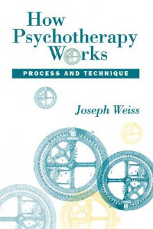 How Psychotherapy Works: Technique and Process av Joseph Weiss (Innbundet)