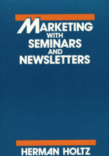 Marketing with Seminars and Newsletters av Herman R. Holtz (Innbundet)
