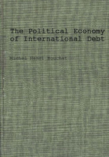 The Political Economy of International Debt av Michel Henri Bouchet (Innbundet)