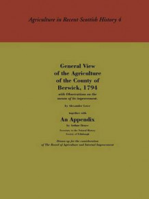 General View of the Agriculture of the County of Berwick av Alexander Lowe og Arthur Bruce (Heftet)
