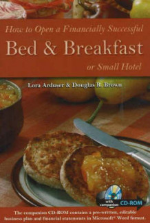 How to Open a Financially Successful Bed and Breakfast or Small Hotel av Lora Arduser og Douglas R. Brown (Blandet mediaprodukt)