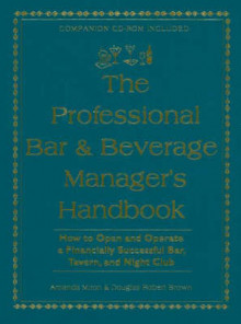 Professional Bar and Beverage Manager's Handbook av Amanda Miron og Douglas Robert Brown (Innbundet)