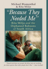 Omslag - Because They Needed Me: Rita Miljo and the Orphaned Baboons of South Africa