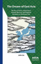 Omslag - The Dream of East Asia - The Rise of China, Nationalism, Popular Memory, and Regional Dynamics in Northeast Asia