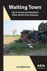 Omslag - Waiting Town - Life in Transit and Mumbai`s Other World-Class Histories