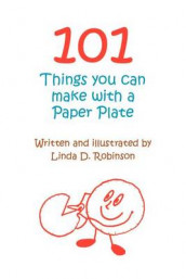 101 Things You Can Make with a Paper Plate av Linda D. Robinson (Heftet)