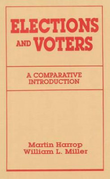 Elections and Voters av Martin Harrop og William L. Miller (Heftet)
