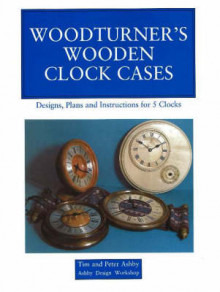 Woodturner's Wooden Clock Cases av Peter Ashby og Tim Ashby (Heftet)