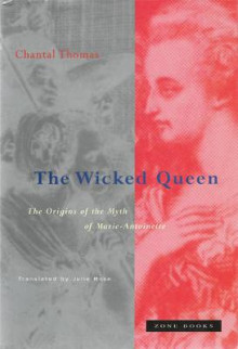 The Wicked Queen - The Origins of the Myth of Marie-Antoinette av Chantal Thomas (Heftet)