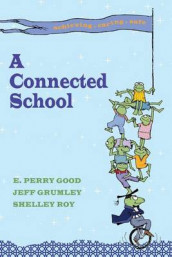 A Connected School av E Perry Good, Jeff Grumley og Shelley Roy (Heftet)