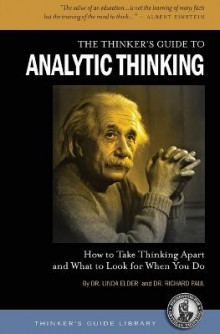 Thinker's Guide to Analytic Thinking: How to Take Thinking Apart and What to Look for When You Do av Linda Elder (Heftet)