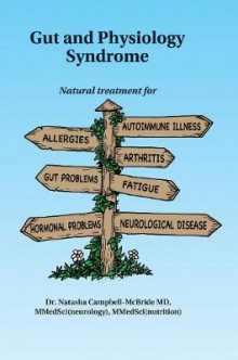 Gut And Physiology Syndrome. Natural treatment for allergies, autoimmune illness, arthritis, gut problems, fatigue, hormonal problems, neurological disease. av Natasha Campbell-McBride (Heftet)