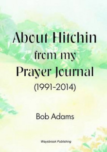 About Hitchin from My Prayer Journal (1991-2014) av Robert Adams (Heftet)