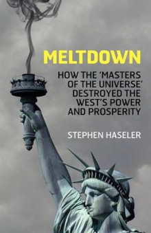 Meltdown - How the 'Masters of the Universe' Destroyed the West's Power and Prosperity av Stephen Haseler (Heftet)