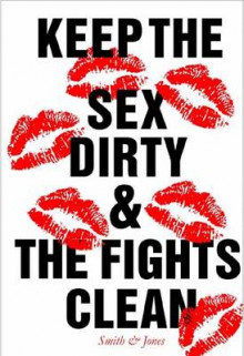 Keep The Sex Dirty And The Fights Clean av Smith og Jones (Heftet)