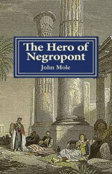 The Hero of Negropont av John Mole (Heftet)