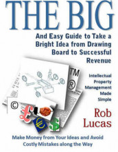 The BIG and Easy Guide to Take a Bright Idea from Drawing Board to Successful Revenue av Rob Lucas (Heftet)