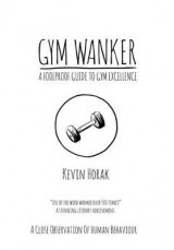 Omslag - Gym Wanker a Foolproof Guide to Gym Excellence