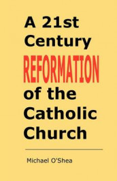A 21st Century Reformation of the Catholic Church av Michael O'Shea (Heftet)