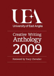 UEA Creative Writing Anthology: Prose 2009 av Tracy Chevalier, Andrew Cowan og Kathryn Hughes (Heftet)
