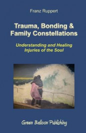 Trauma, Bonding & Family Constellations av Franz Ruppert (Heftet)
