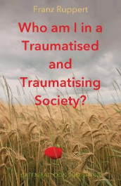 Who am I in a traumatised and traumatising society? av Franz Ruppert (Heftet)