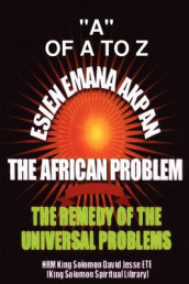 Esien Emana Akpan the African Problems - the Universal Problems and the Remedy av King Solomon David Jesse ETE (Heftet)